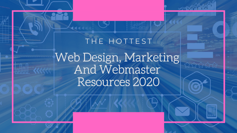 the hottest web design marketing and webmaster resources in 2020