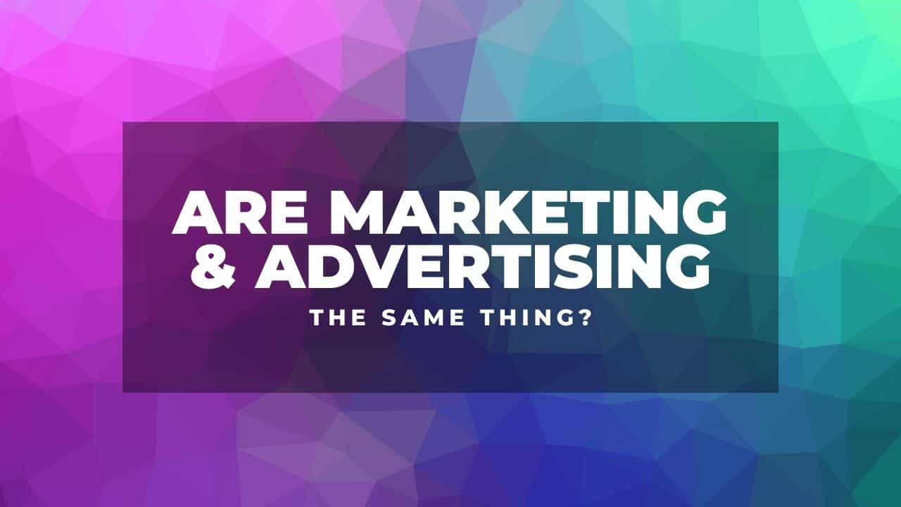 are marketing and advertising The Same Thing?